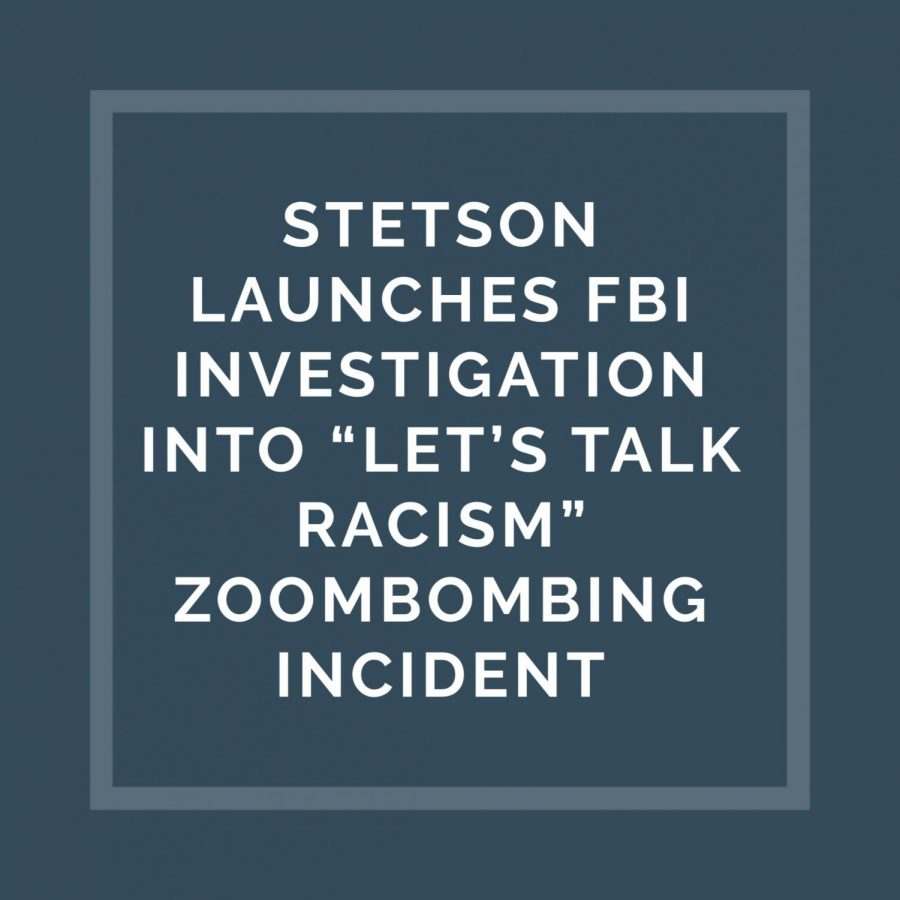 Stetson+Launches+FBI+Investigation+of+%E2%80%9CLet%E2%80%99s+Talk+Racism%E2%80%9D+Zoombombing+Incident