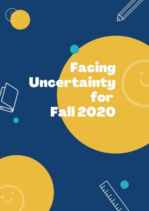 Facing Uncertainty for Fall 2020